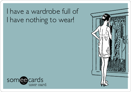 i-have-a-wardrobe-full-of-i-have-nothing-to-wear--98fb2